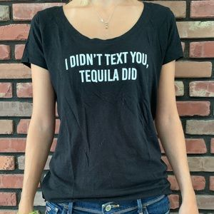 """""""I Didn't Text You, Tequila Did"""" T-Shirt"""